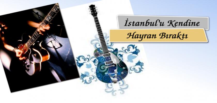 İstanbul'u Kendine Hayran Bıraktı