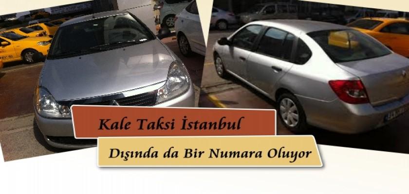 Kale Taksi İstanbul Dışında Da Bir Numara Oluyor