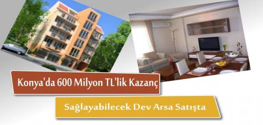 Konya'da 600 Milyon TL'lik Kazanç Sağlayabilecek Dev Arsa Satışta