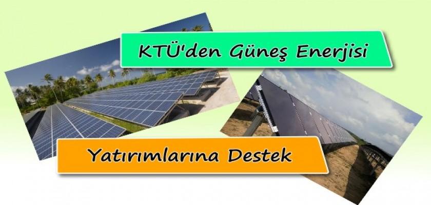 KTÜ'den Güneş Enerjisi Yatırımlarına Destek!