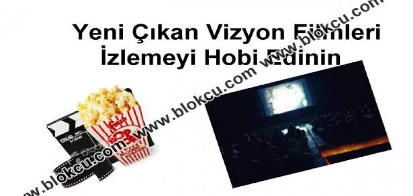 Yeni Çıkan Vizyon Filmleri İzlemeyi Hobi Edinin